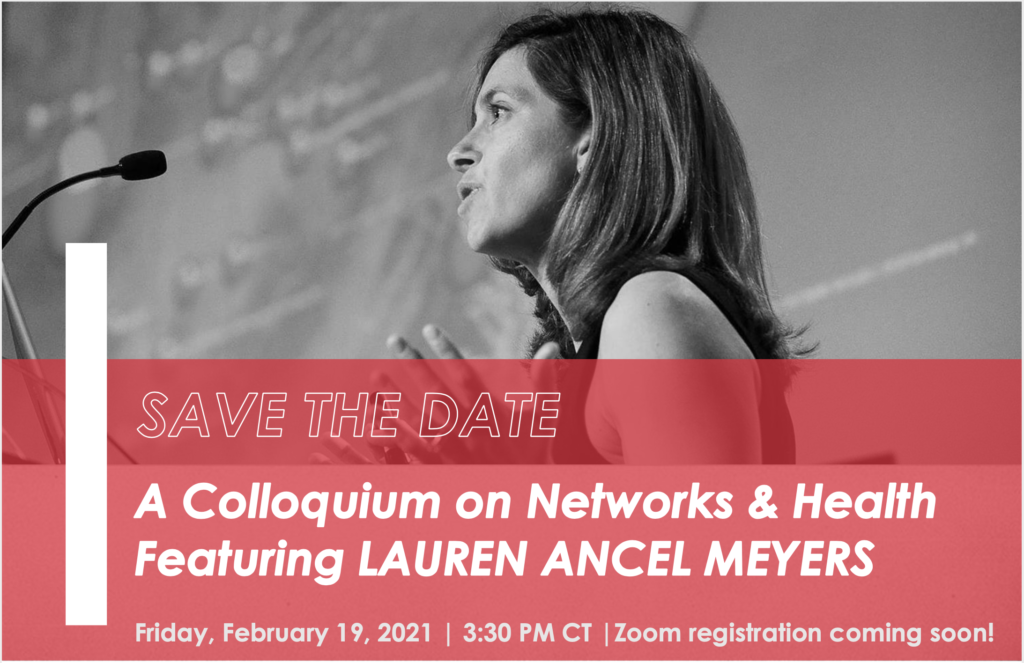 """Lauren Ancel Meyers speaking into a microphone in black and white with red overlay and text that reads """"SAVE THE DATE. A colloquium on Networks & Health Featuring LAUREN ANCEL MEYERS. Friday, February 19, 2021 